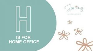 H IS FOR HOME OFFICE