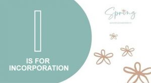 I IS FOR INCORPORATION